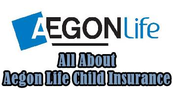 Get to Know the Aegon Life Child Insurance Plan