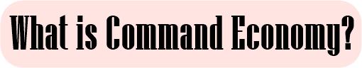 What is Command Economy?