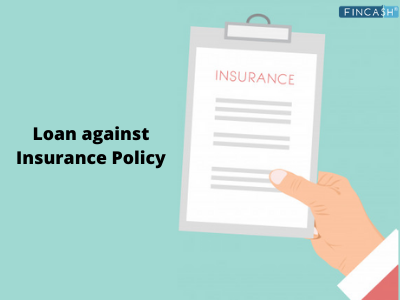 A Quick Guide on Loan Against Insurance Policy