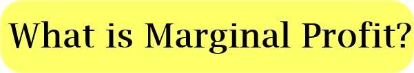 What is Marginal Profit?