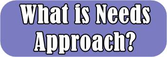 What is Needs Approach?