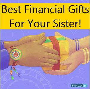 Celebrate Raksha Bandhan in a Unique Way. Gift Best Financial Products to your Sister for Secure Future!