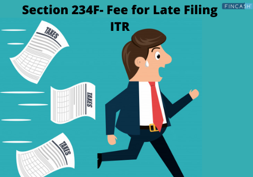 Section 234F- Penalty and Charges for Filing Late Income Tax Return