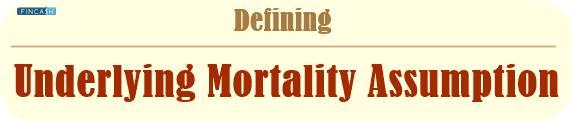 Underlying Mortality Assumption