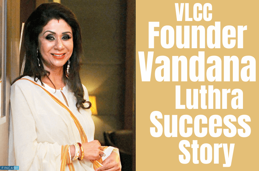 Success Story Behind VLCC's Founder Vandana Luthra