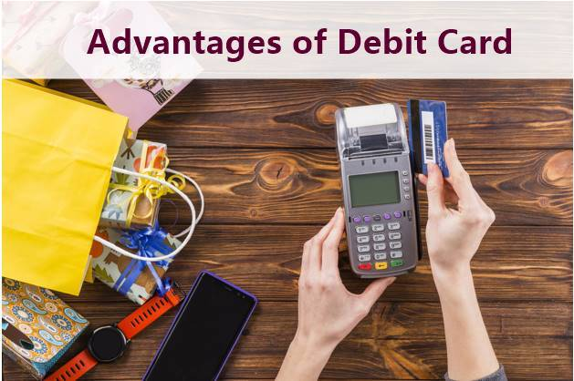 7 Best Advantages of Debit Card you Must Know!
