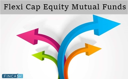 Best Flexi Cap Equity Mutual Funds To Invest In 2019