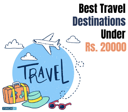 Top 5 Travel Destinations Under Rs. 20,000 This May 2020